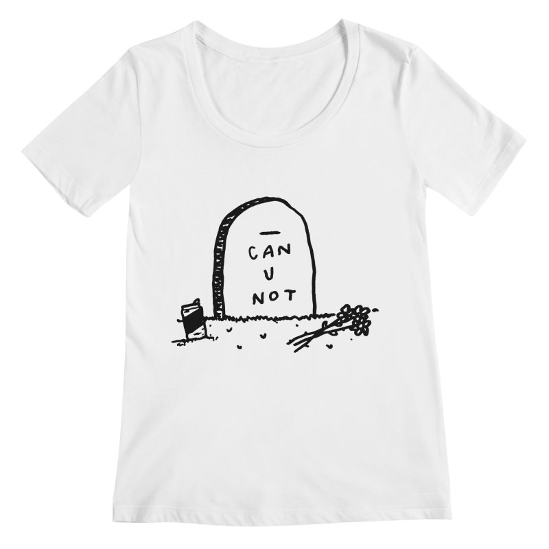 Can U Not? Women's Regular Scoop Neck by Garbage Party's Trash Talk & Apparel Shop