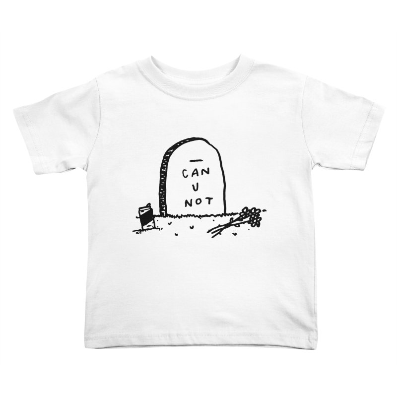Can U Not? Kids Toddler T-Shirt by Garbage Party's Trash Talk & Apparel Shop