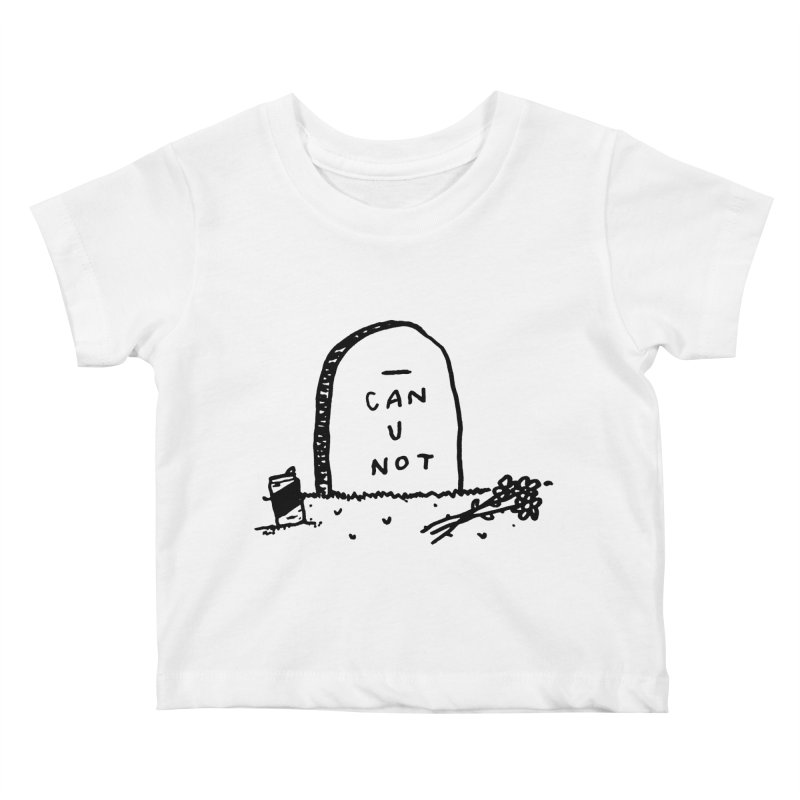 Can U Not? Kids Baby T-Shirt by Garbage Party's Trash Talk & Apparel Shop