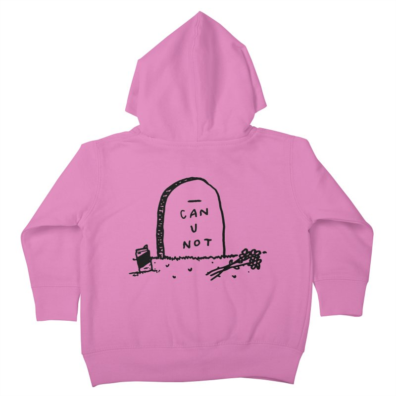 Can U Not? Kids Toddler Zip-Up Hoody by Garbage Party's Trash Talk & Apparel Shop