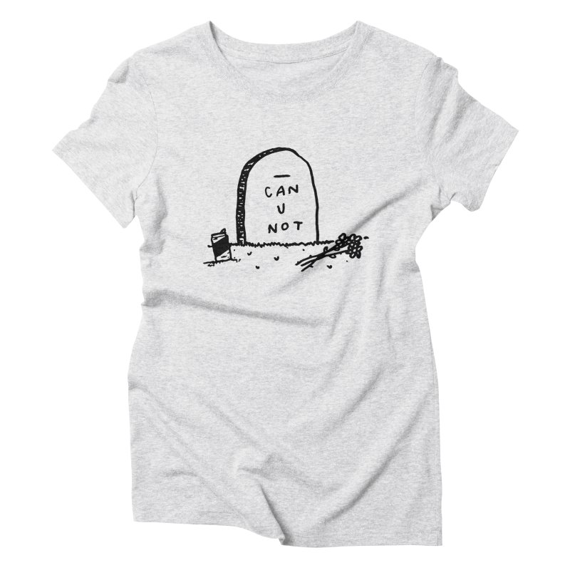 Can U Not? Women's T-Shirt by Garbage Party's Trash Talk & Apparel Shop