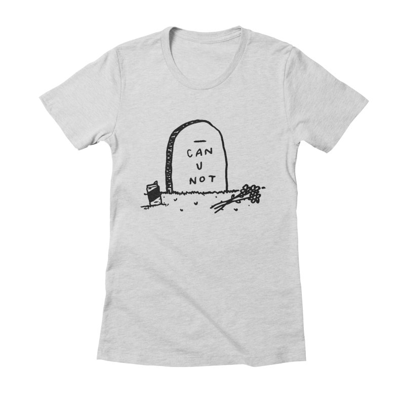 Can U Not? Women's Fitted T-Shirt by Garbage Party's Trash Talk & Apparel Shop