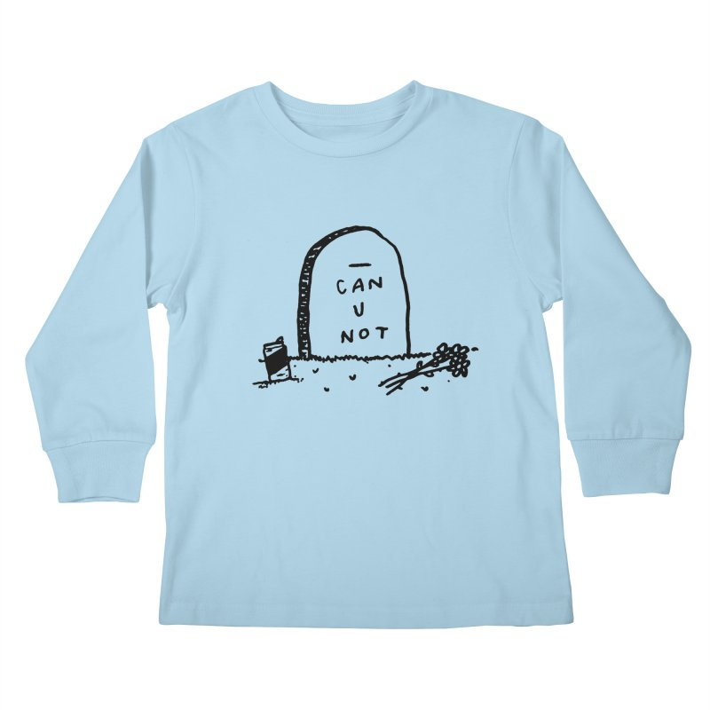 Can U Not? Kids Longsleeve T-Shirt by Garbage Party's Trash Talk & Apparel Shop