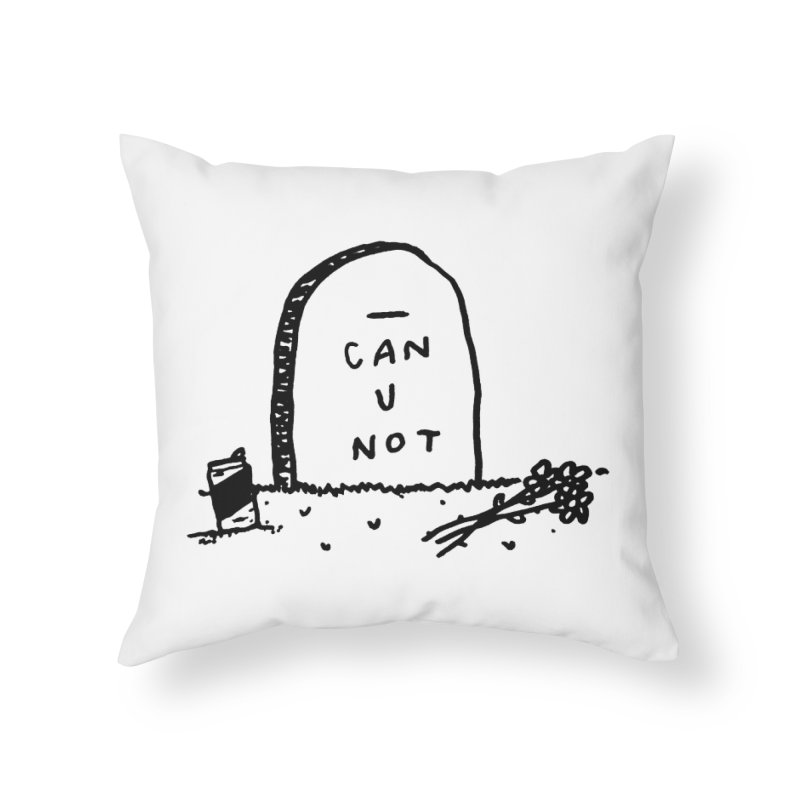 Can U Not? Home Throw Pillow by Garbage Party's Trash Talk & Apparel Shop