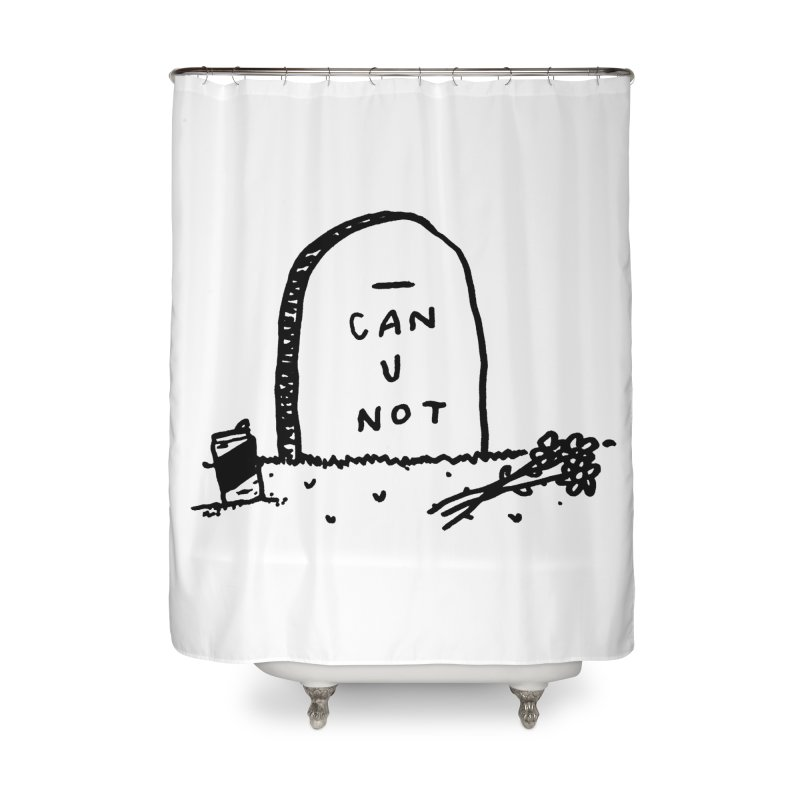 Can U Not? Home Shower Curtain by Garbage Party's Trash Talk & Apparel Shop