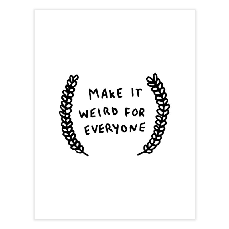 Make It Weird Home Fine Art Print by Garbage Party's Trash Talk & Apparel Shop
