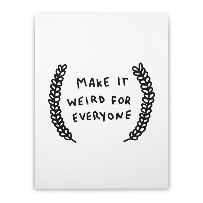 Make It Weird Home Stretched Canvas by Garbage Party's Trash Talk & Apparel Shop