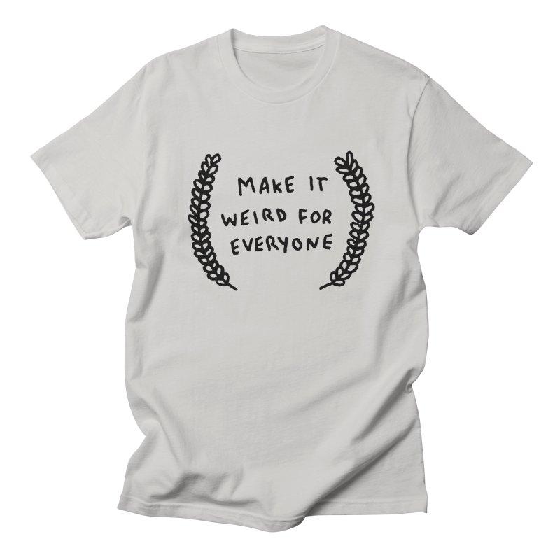 Make It Weird Men's Regular T-Shirt by Garbage Party's Trash Talk & Apparel Shop