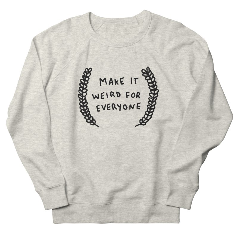 Make It Weird Women's French Terry Sweatshirt by Garbage Party's Trash Talk & Apparel Shop