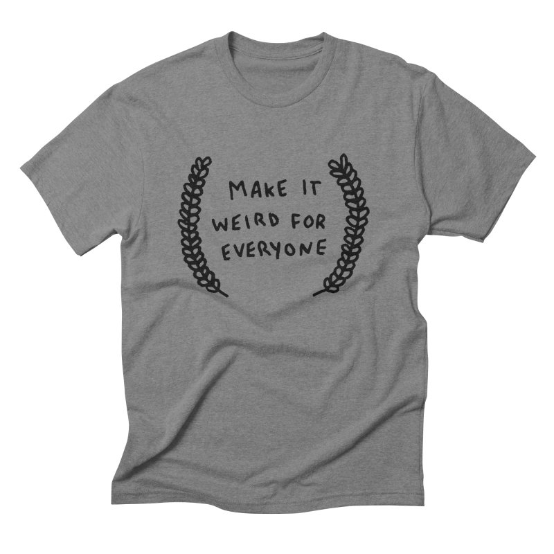 Make It Weird Men's Triblend T-Shirt by Garbage Party's Trash Talk & Apparel Shop