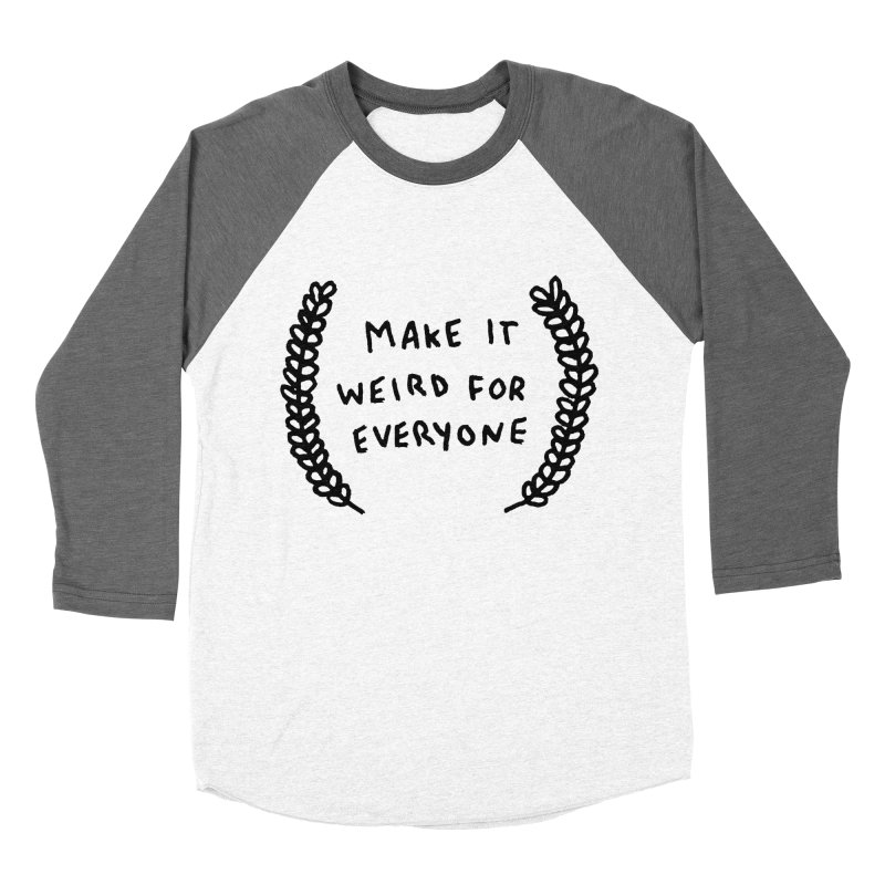 Make It Weird Women's Baseball Triblend Longsleeve T-Shirt by Garbage Party's Trash Talk & Apparel Shop