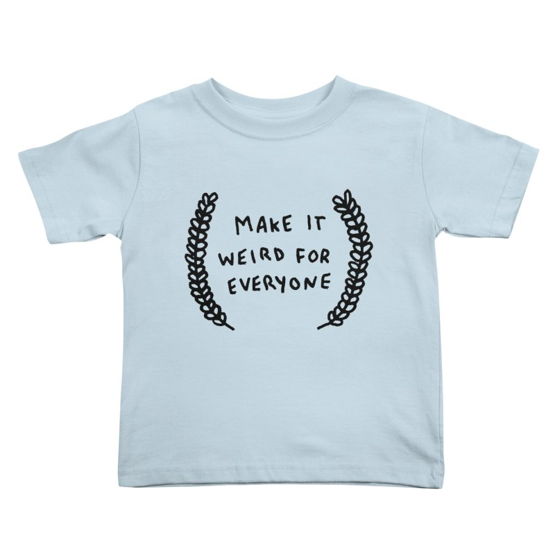 Make It Weird Kids Toddler T-Shirt by Garbage Party's Trash Talk & Apparel Shop