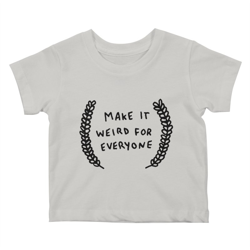 Make It Weird Kids Baby T-Shirt by Garbage Party's Trash Talk & Apparel Shop