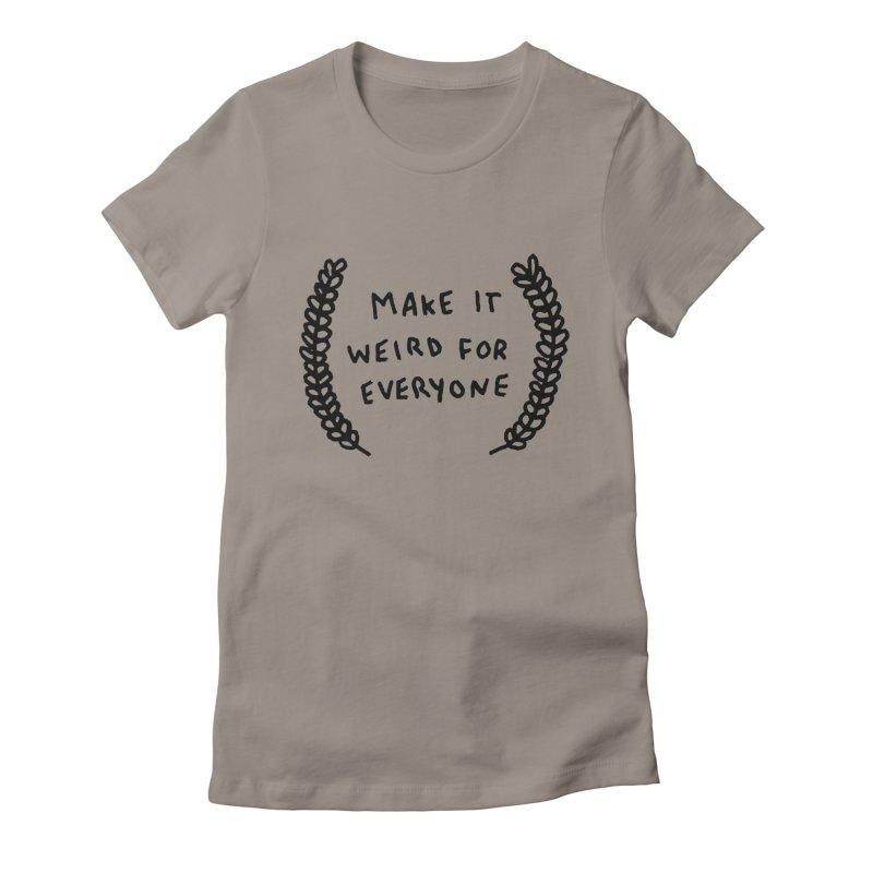 Make It Weird Women's T-Shirt by Garbage Party's Trash Talk & Apparel Shop