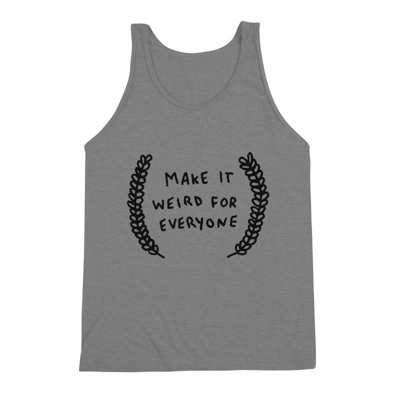 Make It Weird Men's Triblend Tank by Garbage Party's Trash Talk & Apparel Shop