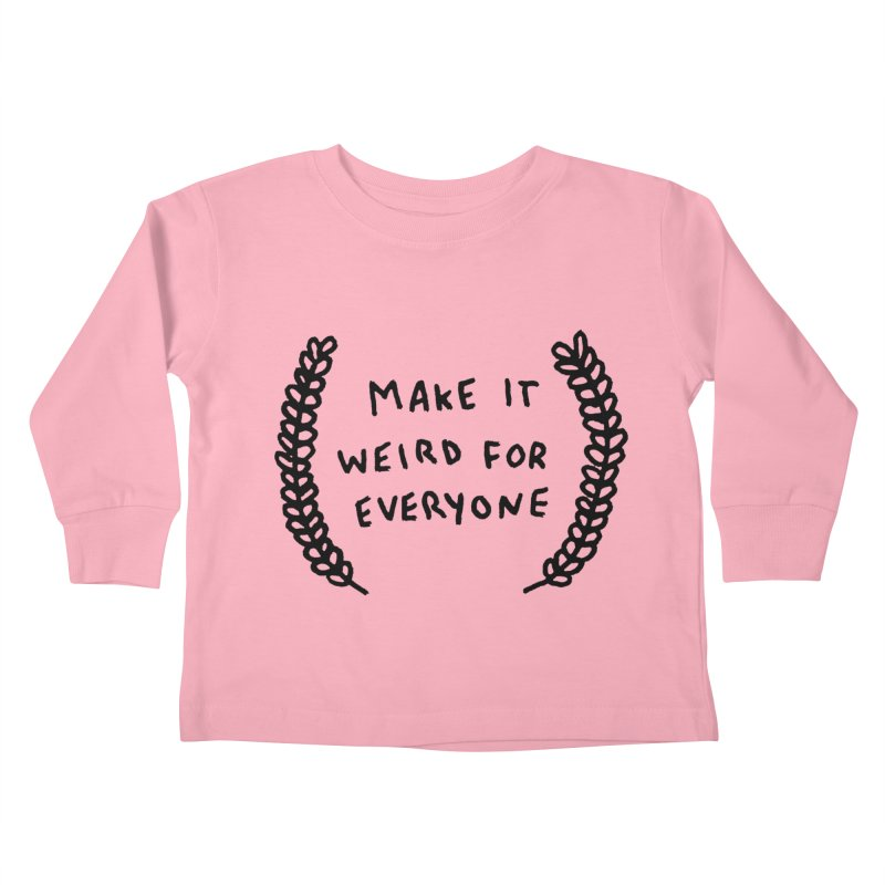 Make It Weird Kids Toddler Longsleeve T-Shirt by Garbage Party's Trash Talk & Apparel Shop