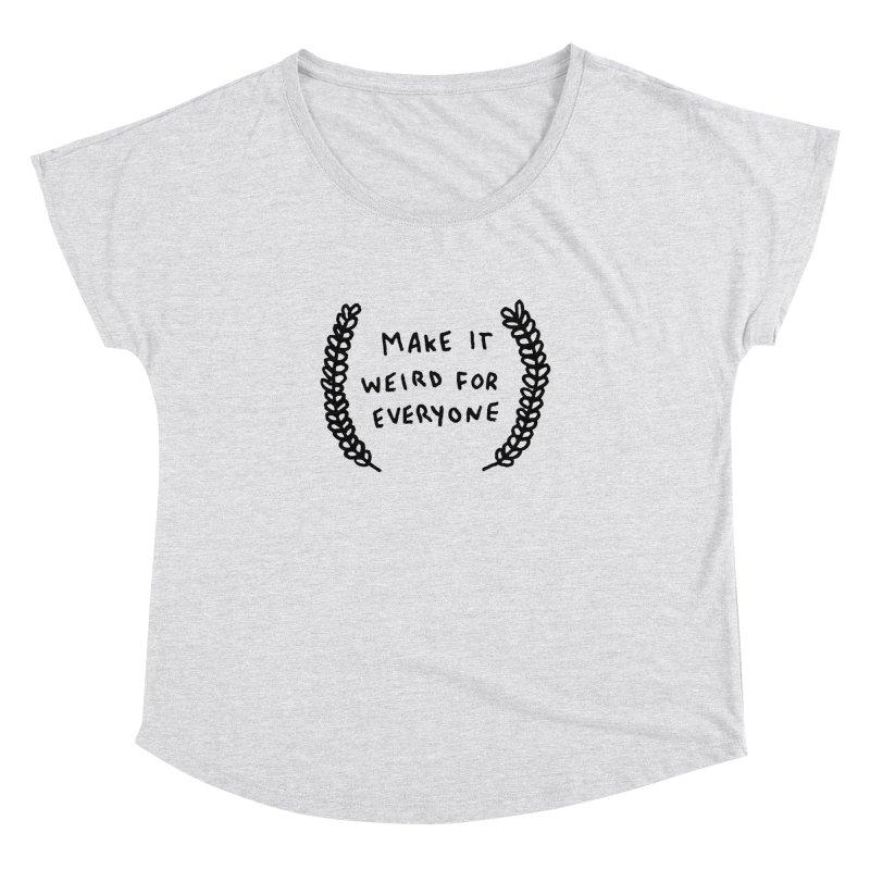 Make It Weird Women's Dolman Scoop Neck by Garbage Party's Trash Talk & Apparel Shop