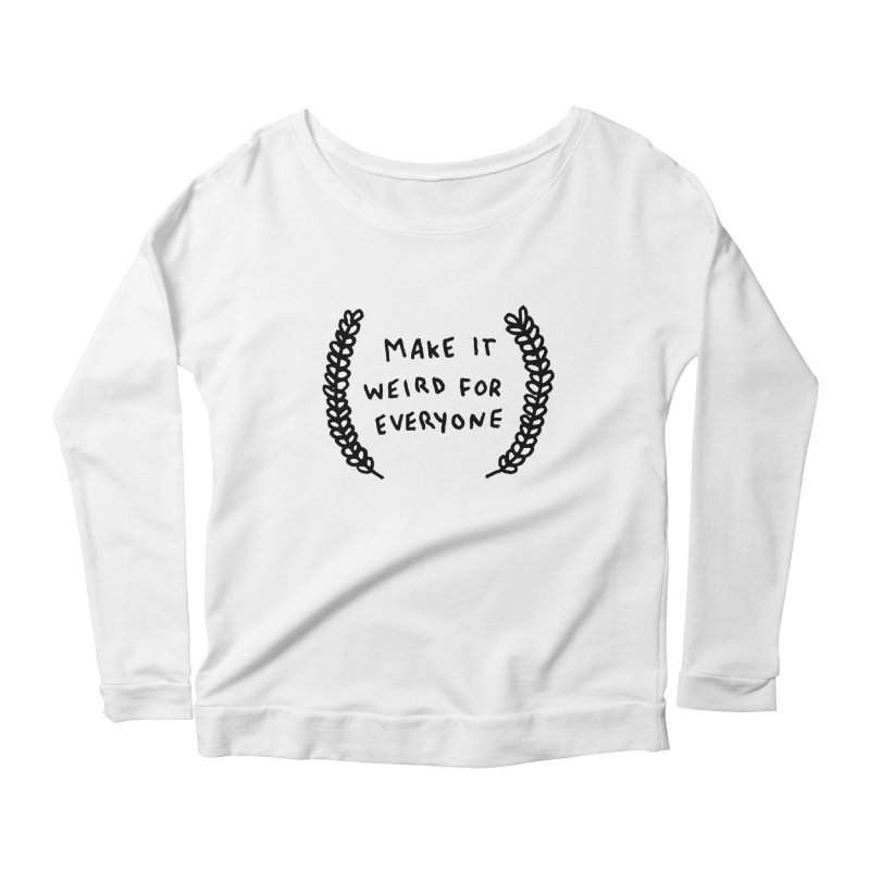 Make It Weird Women's Longsleeve Scoopneck  by Garbage Party's Trash Talk & Apparel Shop