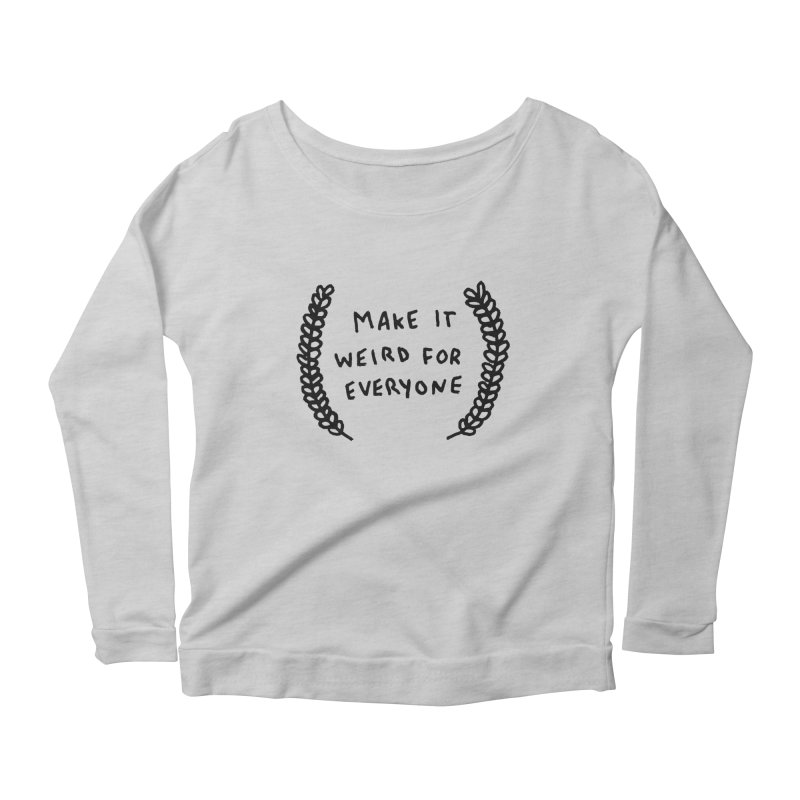 Make It Weird Women's Scoop Neck Longsleeve T-Shirt by Garbage Party's Trash Talk & Apparel Shop