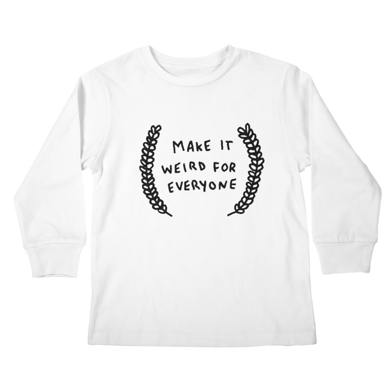 Make It Weird Kids Longsleeve T-Shirt by Garbage Party's Trash Talk & Apparel Shop