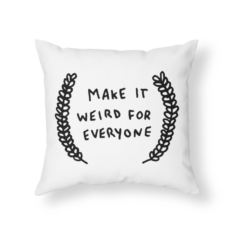 Make It Weird Home Throw Pillow by Garbage Party's Trash Talk & Apparel Shop