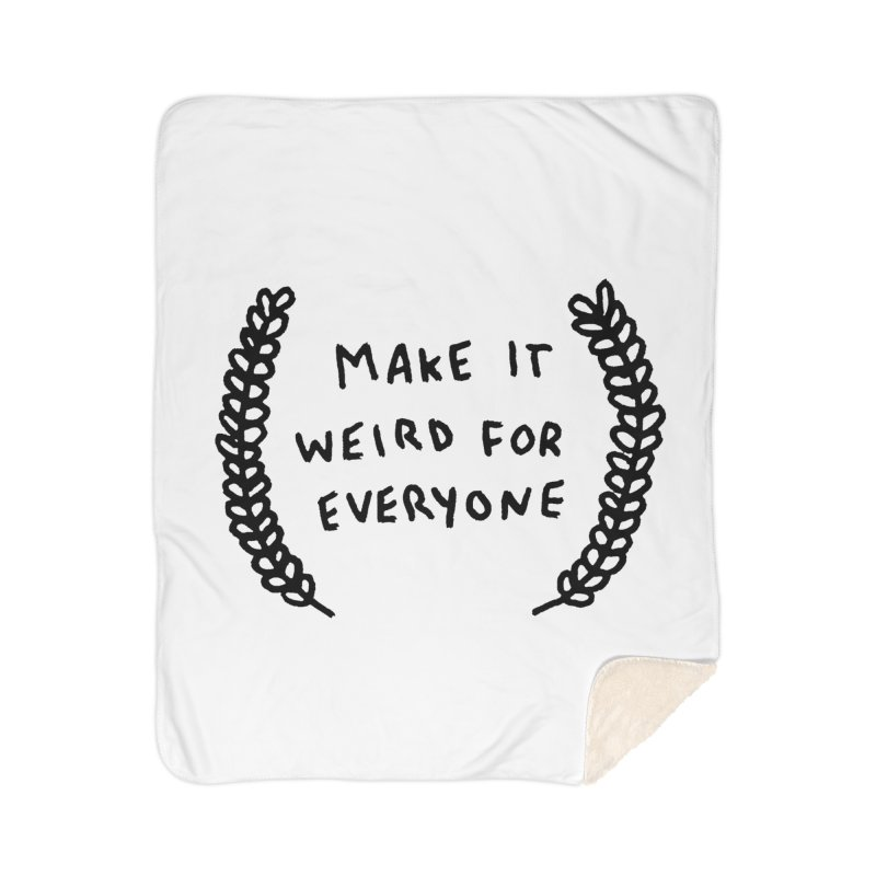 Make It Weird Home Sherpa Blanket Blanket by Garbage Party's Trash Talk & Apparel Shop