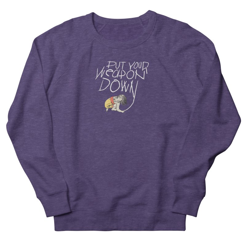 Put Your Weapon Down Women's French Terry Sweatshirt by Garrison Starr's Artist Shop