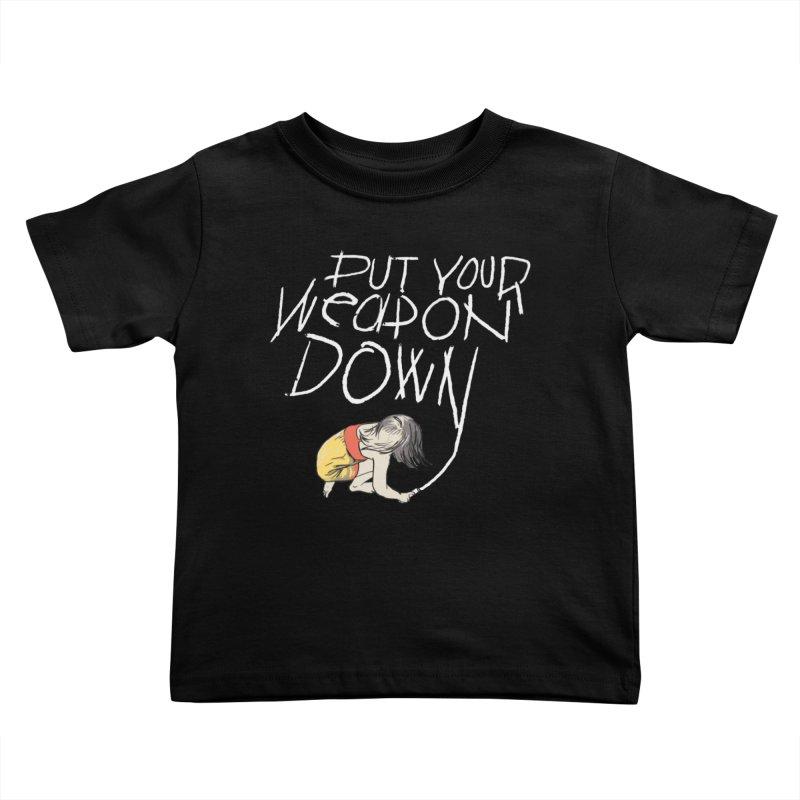 Put Your Weapon Down Kids Toddler T-Shirt by Garrison Starr's Artist Shop