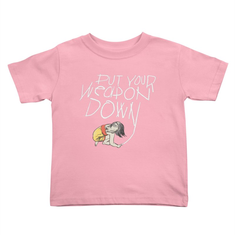 Put Your Weapon Down Kids Toddler T-Shirt by Garrison Starr's Artist Shop