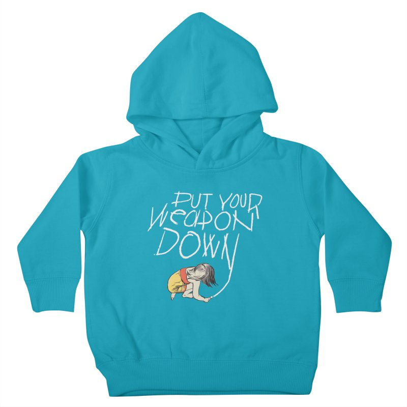 Put Your Weapon Down Kids Toddler Pullover Hoody by Garrison Starr's Artist Shop