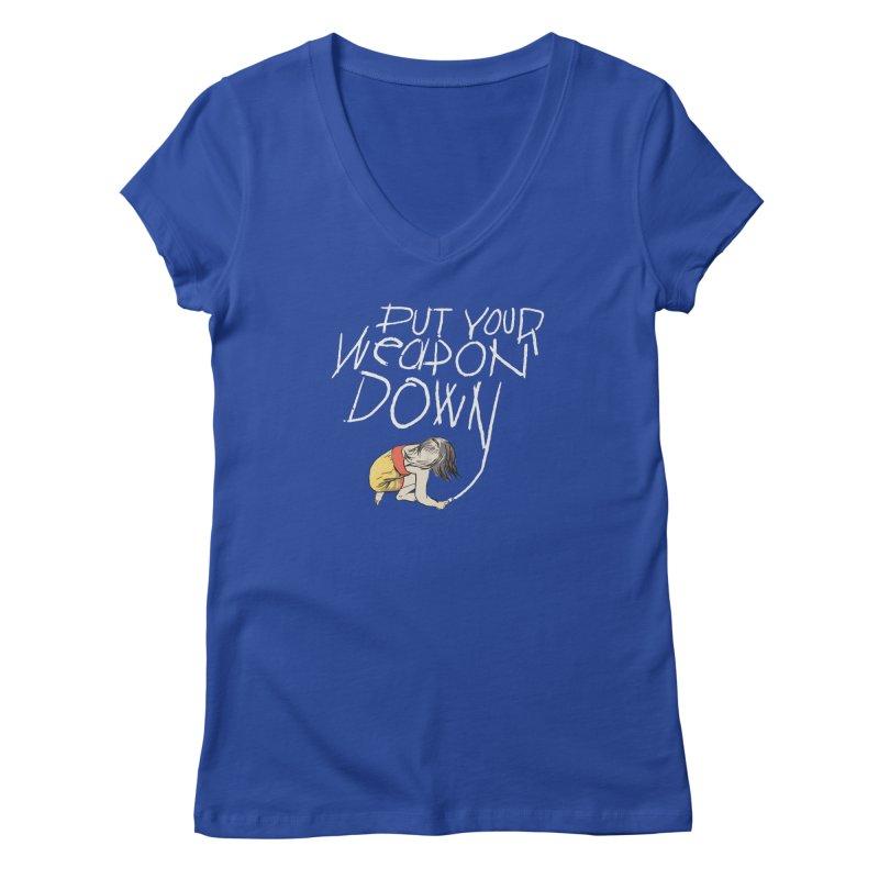 Put Your Weapon Down Women's Regular V-Neck by Garrison Starr's Artist Shop