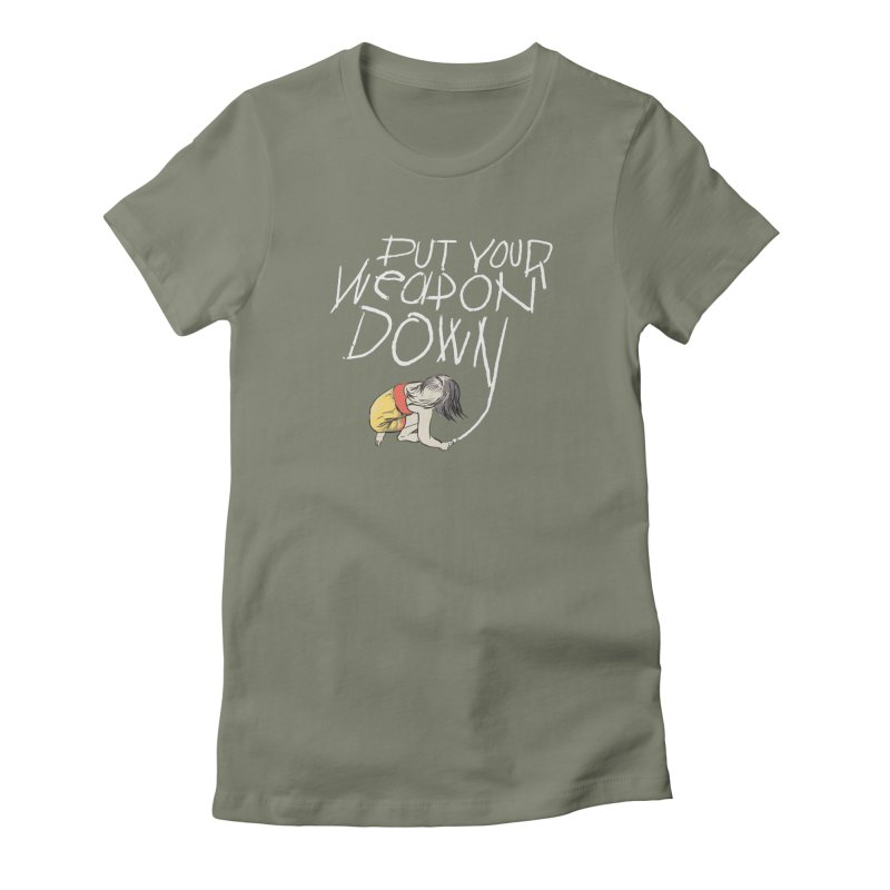 Put Your Weapon Down Women's Fitted T-Shirt by Garrison Starr's Artist Shop
