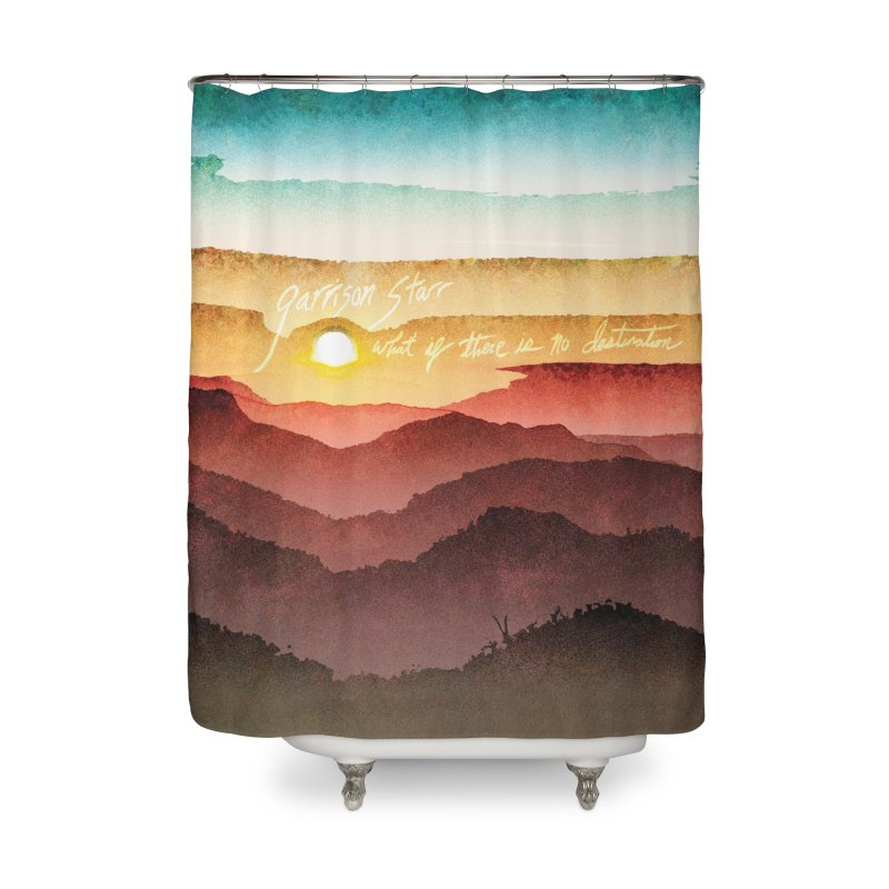What If There Is No Destination Home Shower Curtain by Garrison Starr's Artist Shop