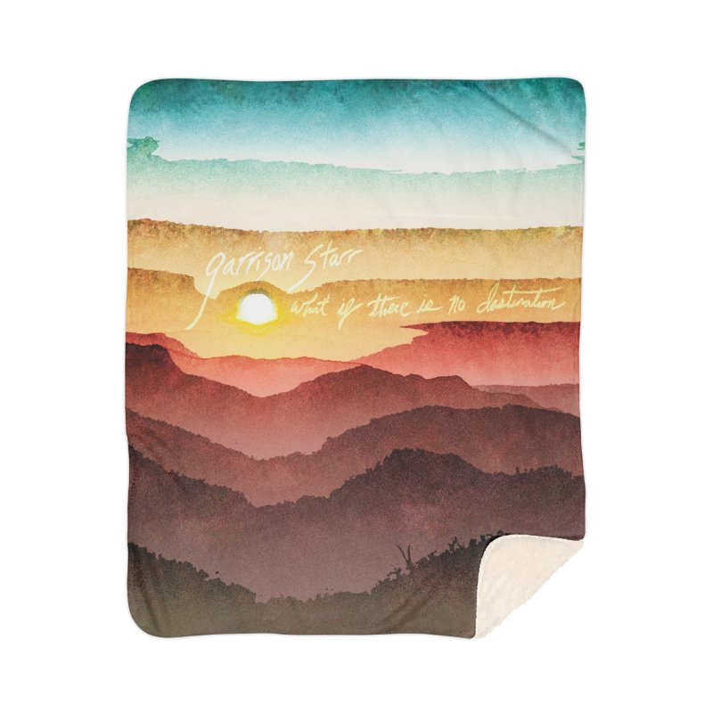 What If There Is No Destination Home Sherpa Blanket Blanket by Garrison Starr's Artist Shop
