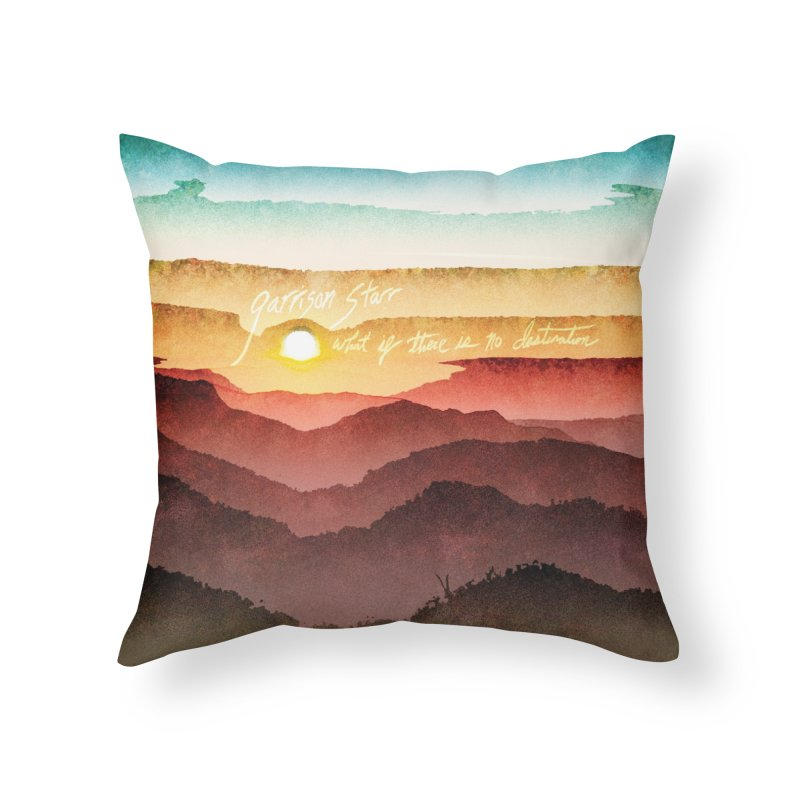 What If There Is No Destination Home Throw Pillow by Garrison Starr's Artist Shop