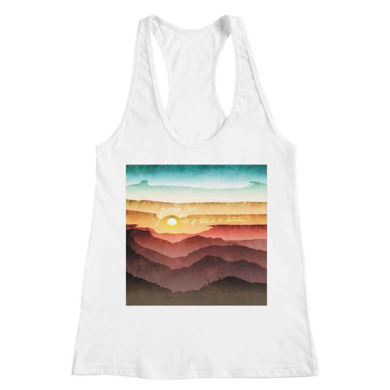 What If There Is No Destination Women's Racerback Tank by Garrison Starr's Artist Shop