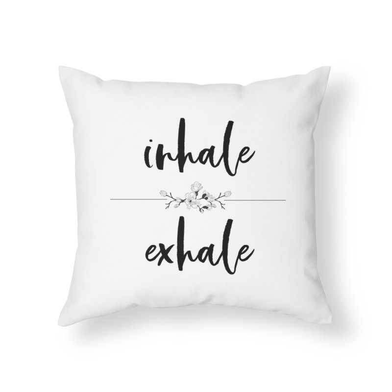 INHALE Home Throw Pillow by gasponce
