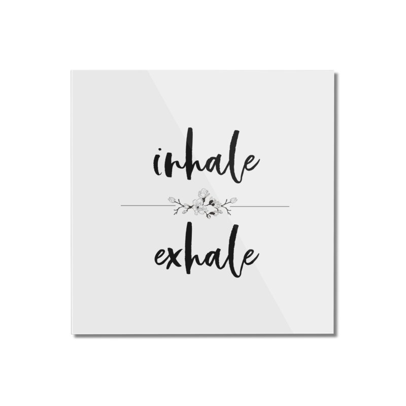 INHALE Home Mounted Acrylic Print by gasponce