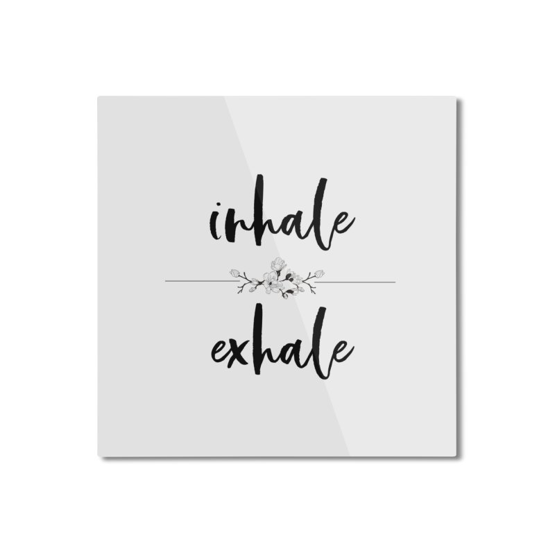INHALE Home Mounted Aluminum Print by gasponce