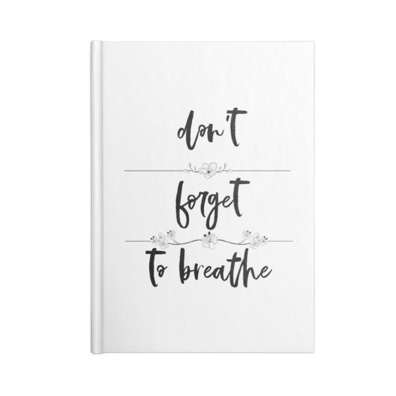 BREATHE! Accessories Blank Journal Notebook by gasponce