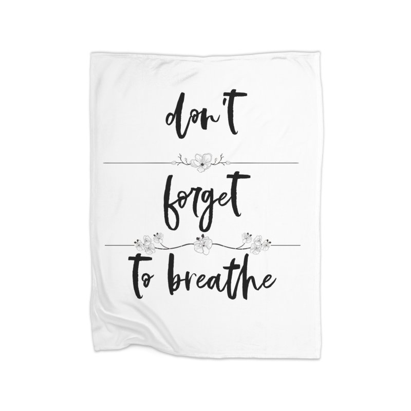 BREATHE! Home Fleece Blanket Blanket by gasponce