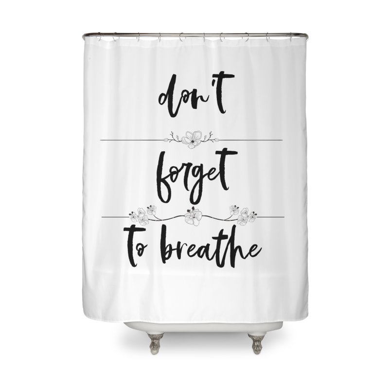 BREATHE! Home Shower Curtain by gasponce