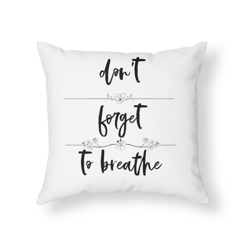 BREATHE! Home Throw Pillow by gasponce