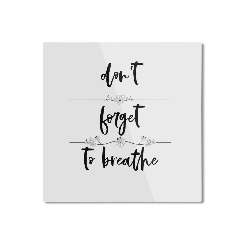 BREATHE! Home Mounted Aluminum Print by gasponce