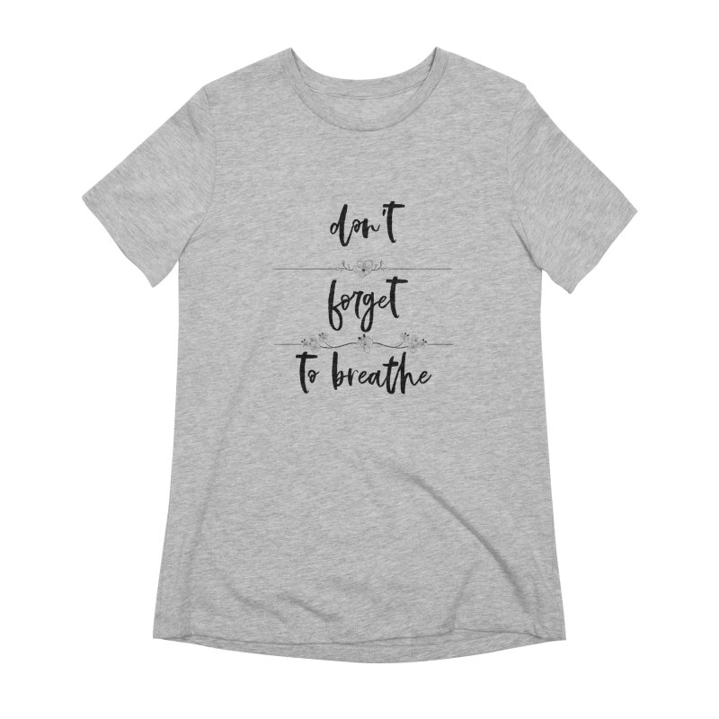 BREATHE! Women's Extra Soft T-Shirt by gasponce