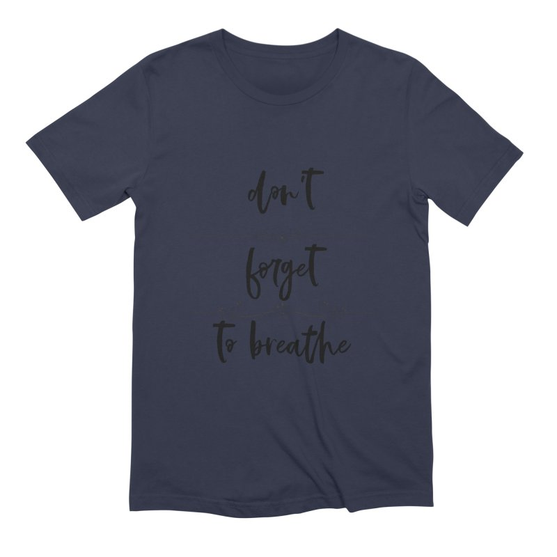 BREATHE! Men's Extra Soft T-Shirt by gasponce