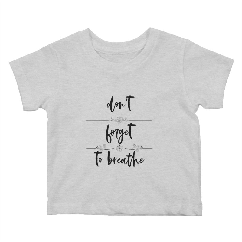 BREATHE! Kids Baby T-Shirt by gasponce