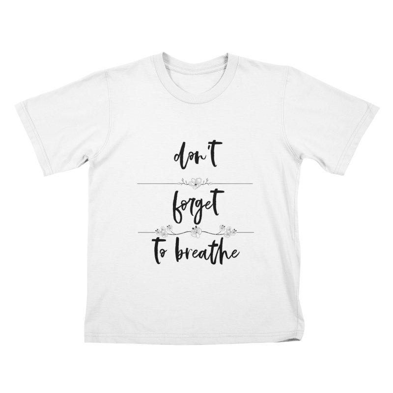BREATHE! Kids T-Shirt by gasponce