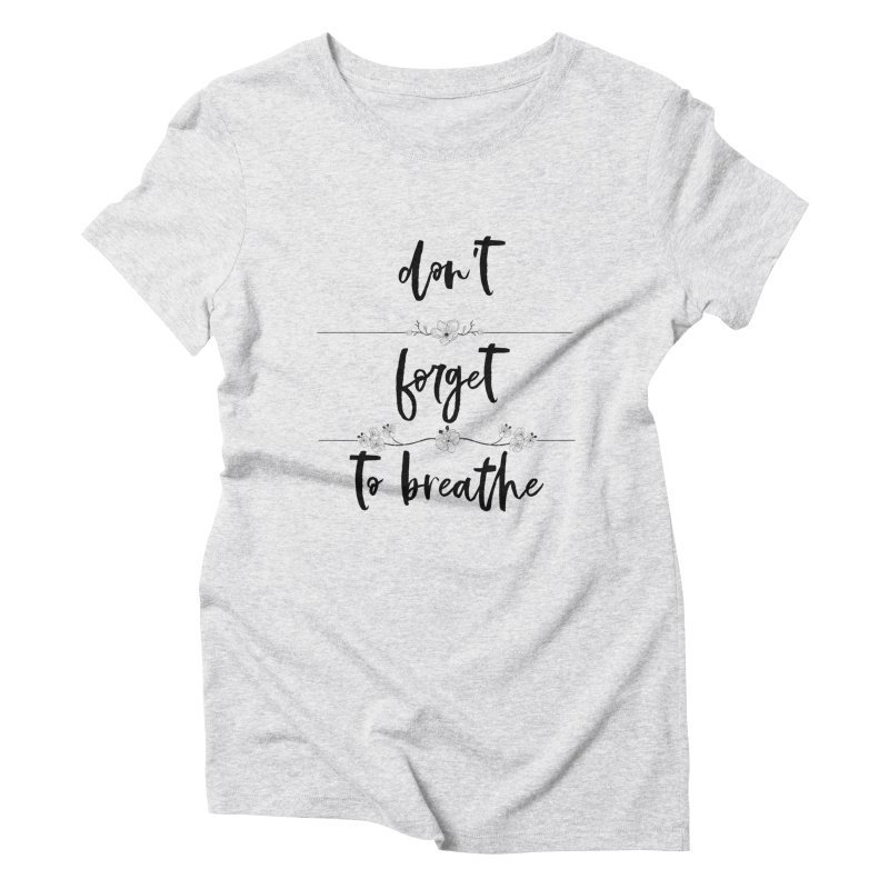 BREATHE! Women's Triblend T-Shirt by gasponce