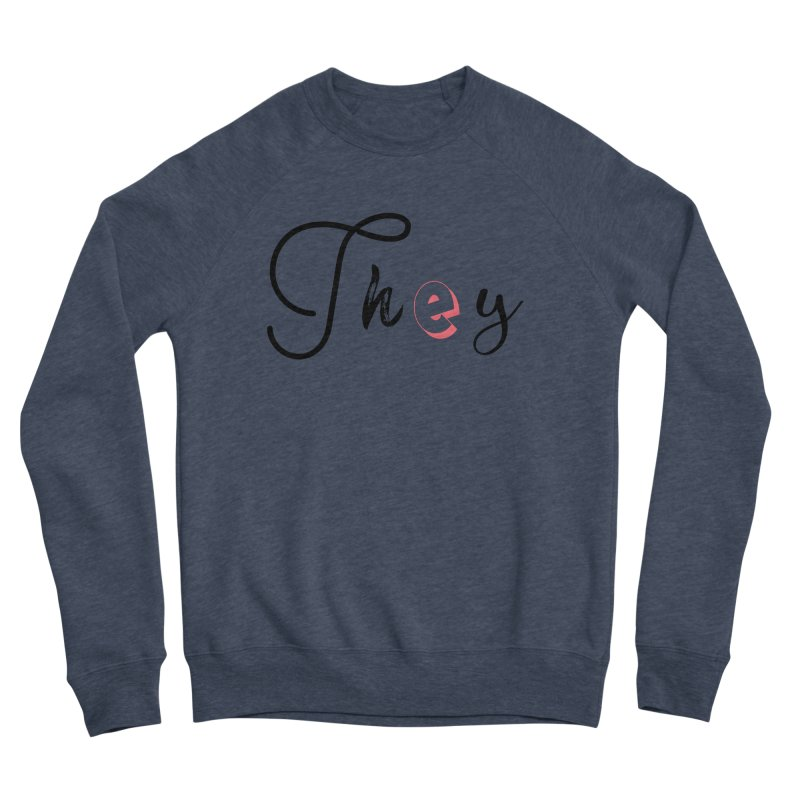They! Women's Sponge Fleece Sweatshirt by gasponce